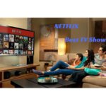 Best TV Shows On Netflix Or Netflix TV Shows